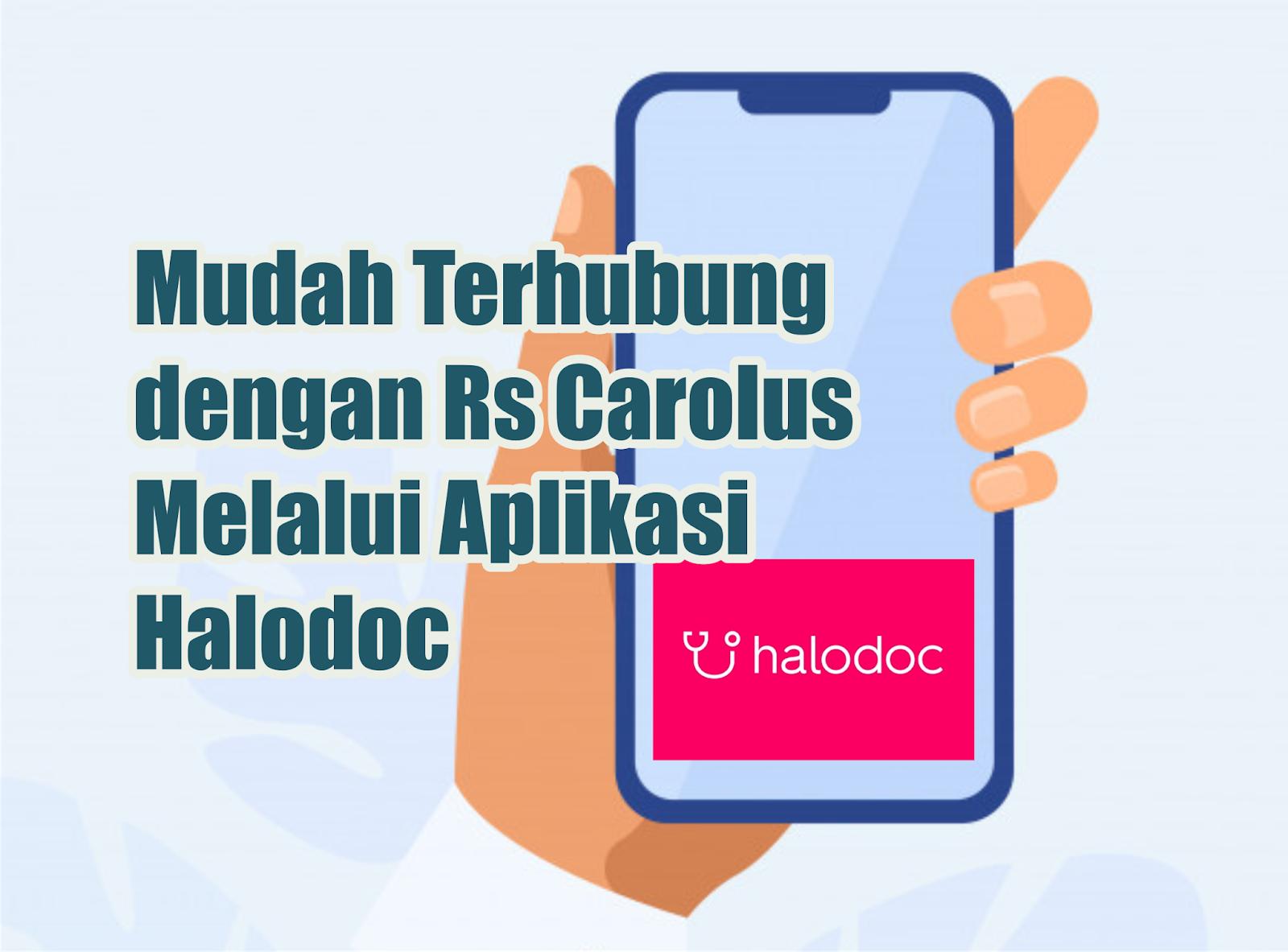 Mudah Terhubung dengan Rs Carolus Melalui Aplikasi Halodoc